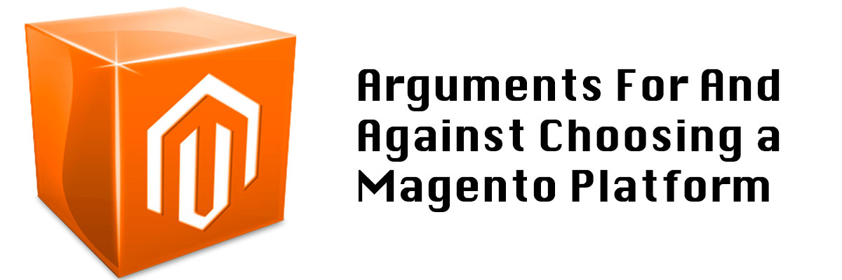 Arguments For And Against Choosing a Magento Platform
